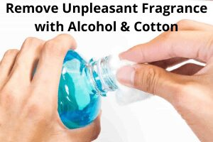 Try to Remove Unpleasant Fragrance with Alcohol and Cotton