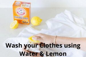 Wash your Clothes using Water & Lemon